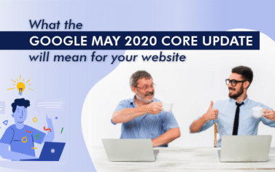 What the Google May 2020 Core Update will mean for your website